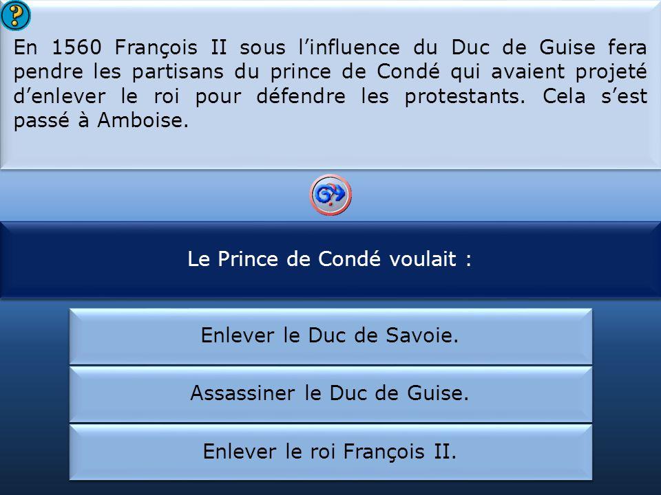 En 1560 François II sous linfluence du Duc de Guise fera pendre les partisans du prince de Condé qui avaient projeté denlever le roi pour défendre les protestants.
