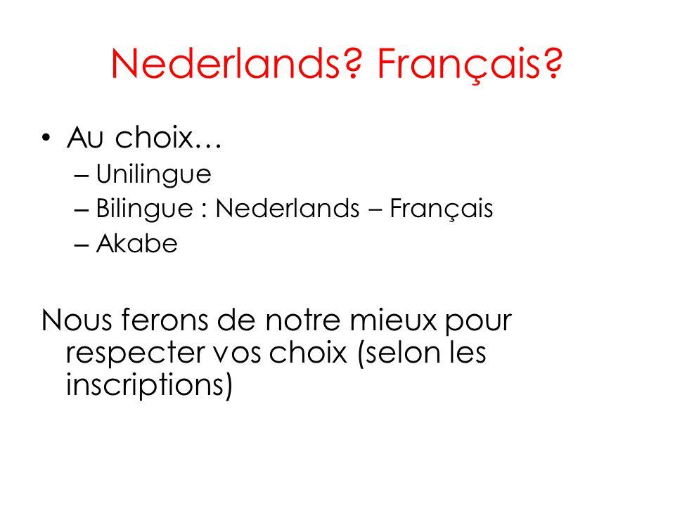 Nederlands? Français? Au choix… – Unilingue – Bilingue : Nederlands – Français – Akabe Nous ferons de notre mieux pour respecter vos choix (selon les