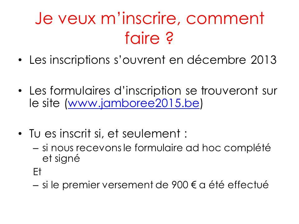Je veux minscrire, comment faire ? Les inscriptions souvrent en décembre 2013 Les formulaires dinscription se trouveront sur le site (www.jamboree2015