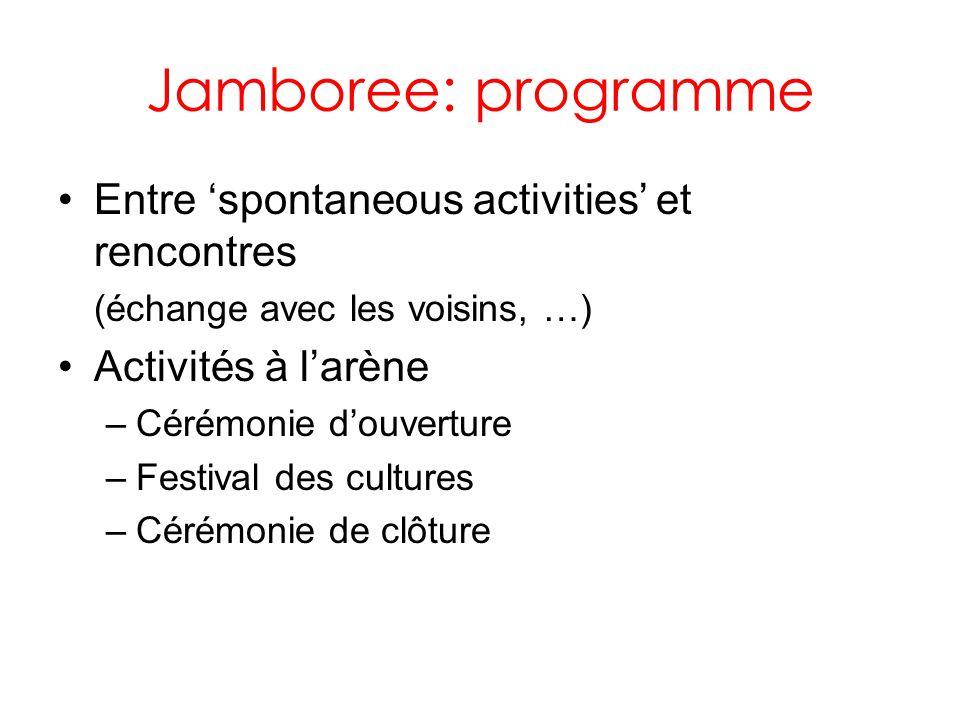 Jamboree: programme Entre spontaneous activities et rencontres (échange avec les voisins, …) Activités à larène –Cérémonie douverture –Festival des cultures –Cérémonie de clôture