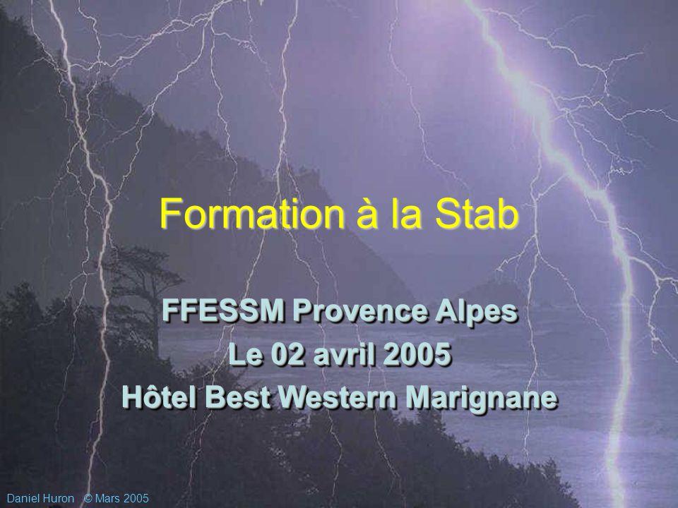 Daniel Huron© Mars 2005 Formation à la Stab FFESSM Provence Alpes Le 02 avril 2005 Hôtel Best Western Marignane FFESSM Provence Alpes Le 02 avril 2005 Hôtel Best Western Marignane