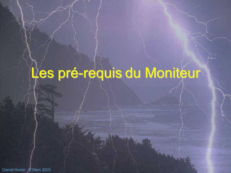 Daniel Huron© Mars 2005 Les pré-requis du Moniteur