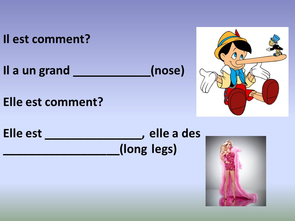 Adjectives to describe body parts: Grand = big Long(ue) : long Petit = small Court: short Moyen = medium Beau / belle = beautiful Joli/jolie = gorgeous Mignon = cute