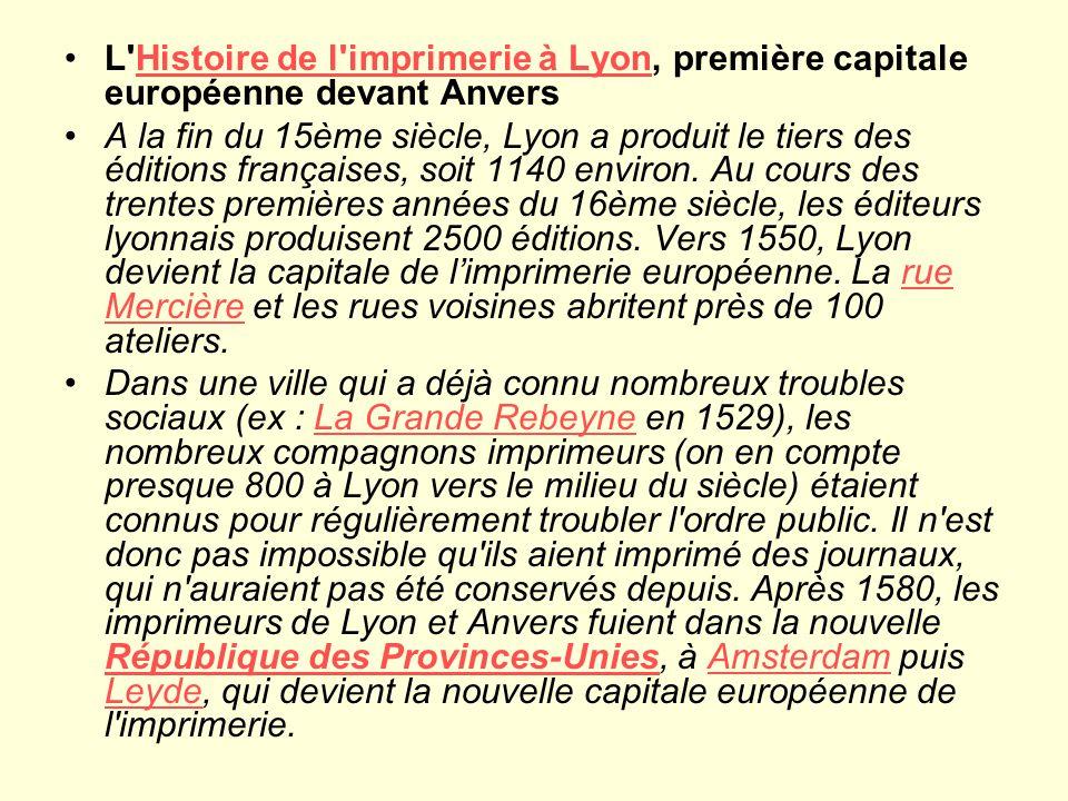 L Histoire de l imprimerie à Lyon, première capitale européenne devant AnversHistoire de l imprimerie à Lyon A la fin du 15ème siècle, Lyon a produit le tiers des éditions françaises, soit 1140 environ.