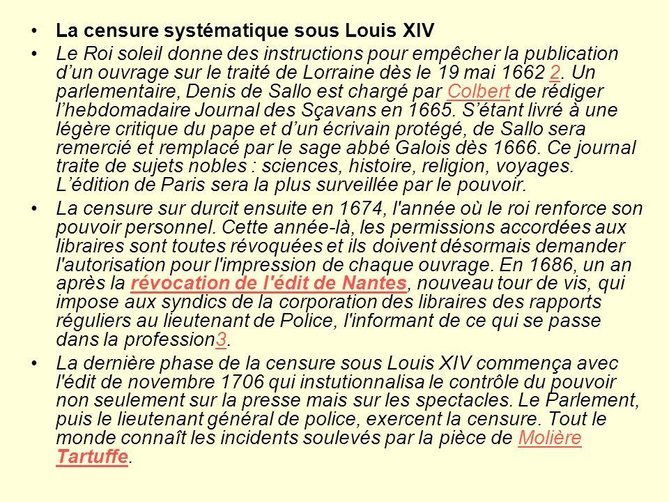 La censure systématique sous Louis XIV Le Roi soleil donne des instructions pour empêcher la publication dun ouvrage sur le traité de Lorraine dès le 19 mai 1662 2.
