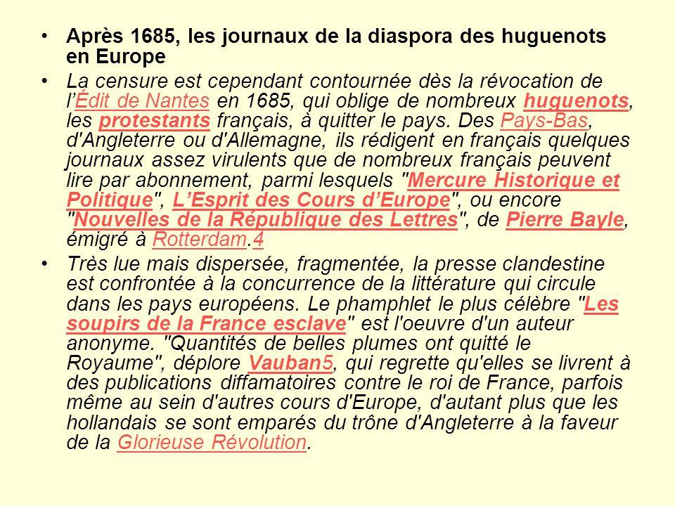 Après 1685, les journaux de la diaspora des huguenots en Europe La censure est cependant contournée dès la révocation de lÉdit de Nantes en 1685, qui oblige de nombreux huguenots, les protestants français, à quitter le pays.