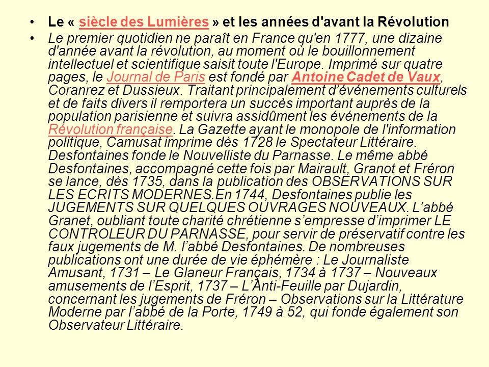 Le « siècle des Lumières » et les années d avant la Révolutionsiècle des Lumières Le premier quotidien ne paraît en France qu en 1777, une dizaine d année avant la révolution, au moment où le bouillonnement intellectuel et scientifique saisit toute l Europe.