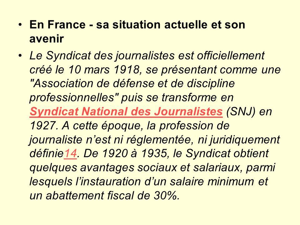 En France - sa situation actuelle et son avenir Le Syndicat des journalistes est officiellement créé le 10 mars 1918, se présentant comme une Association de défense et de discipline professionnelles puis se transforme en Syndicat National des Journalistes (SNJ) en 1927.