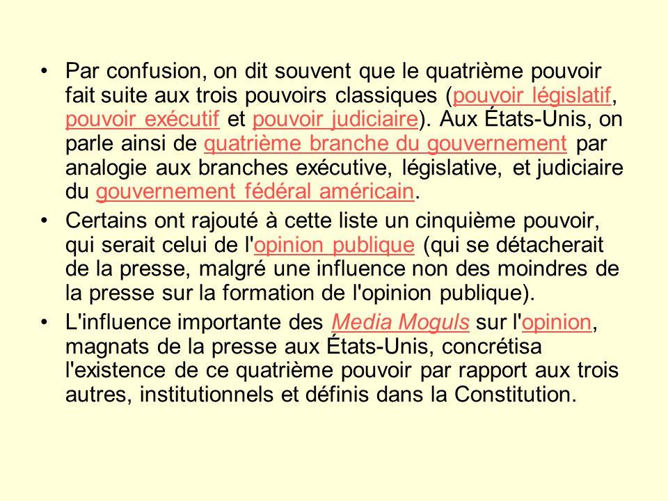 Par confusion, on dit souvent que le quatrième pouvoir fait suite aux trois pouvoirs classiques (pouvoir législatif, pouvoir exécutif et pouvoir judiciaire).