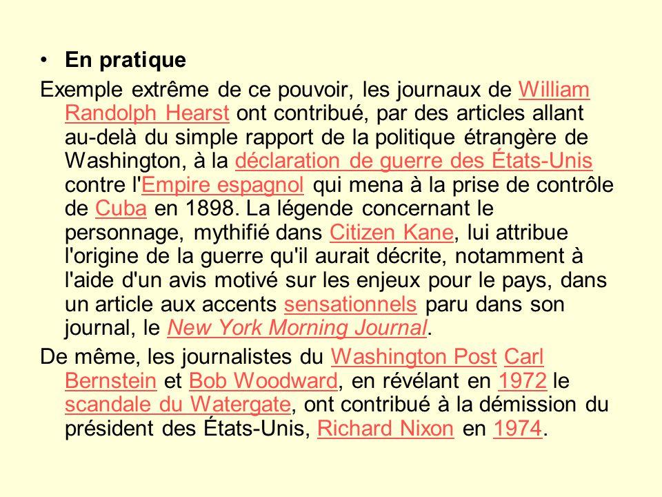 En pratique Exemple extrême de ce pouvoir, les journaux de William Randolph Hearst ont contribué, par des articles allant au-delà du simple rapport de la politique étrangère de Washington, à la déclaration de guerre des États-Unis contre l Empire espagnol qui mena à la prise de contrôle de Cuba en 1898.