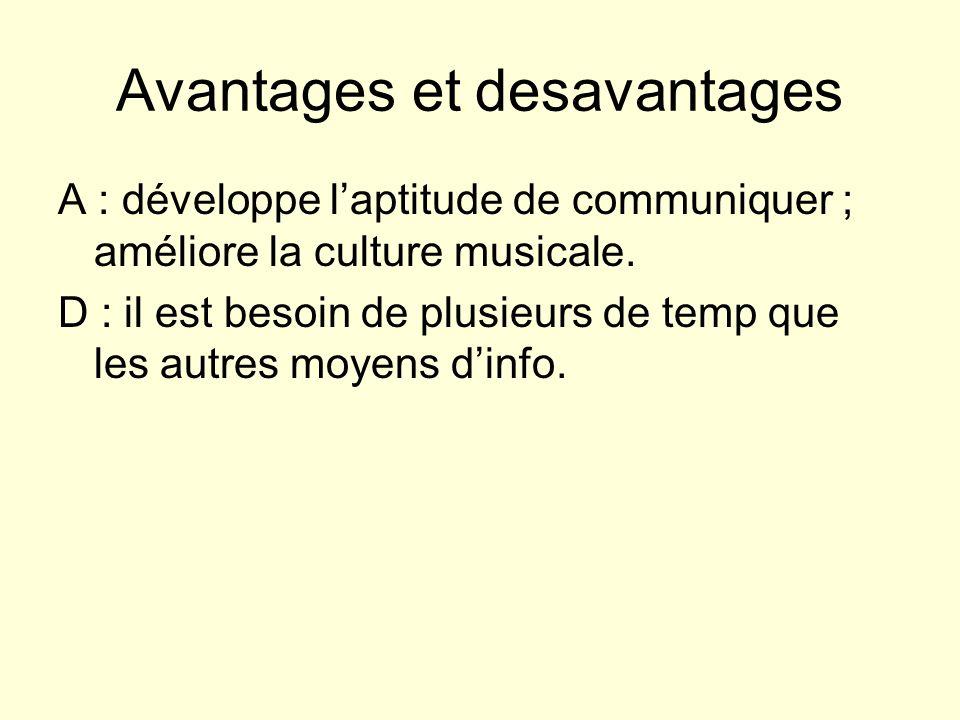 Avantages et desavantages A : développe laptitude de communiquer ; améliore la culture musicale.