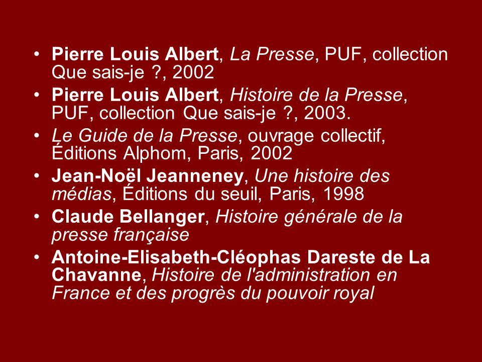 Pierre Louis Albert, La Presse, PUF, collection Que sais-je ?, 2002 Pierre Louis Albert, Histoire de la Presse, PUF, collection Que sais-je ?, 2003.