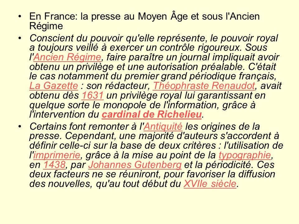 En France: la presse au Moyen Âge et sous l Ancien Régime Conscient du pouvoir qu elle représente, le pouvoir royal a toujours veillé à exercer un contrôle rigoureux.