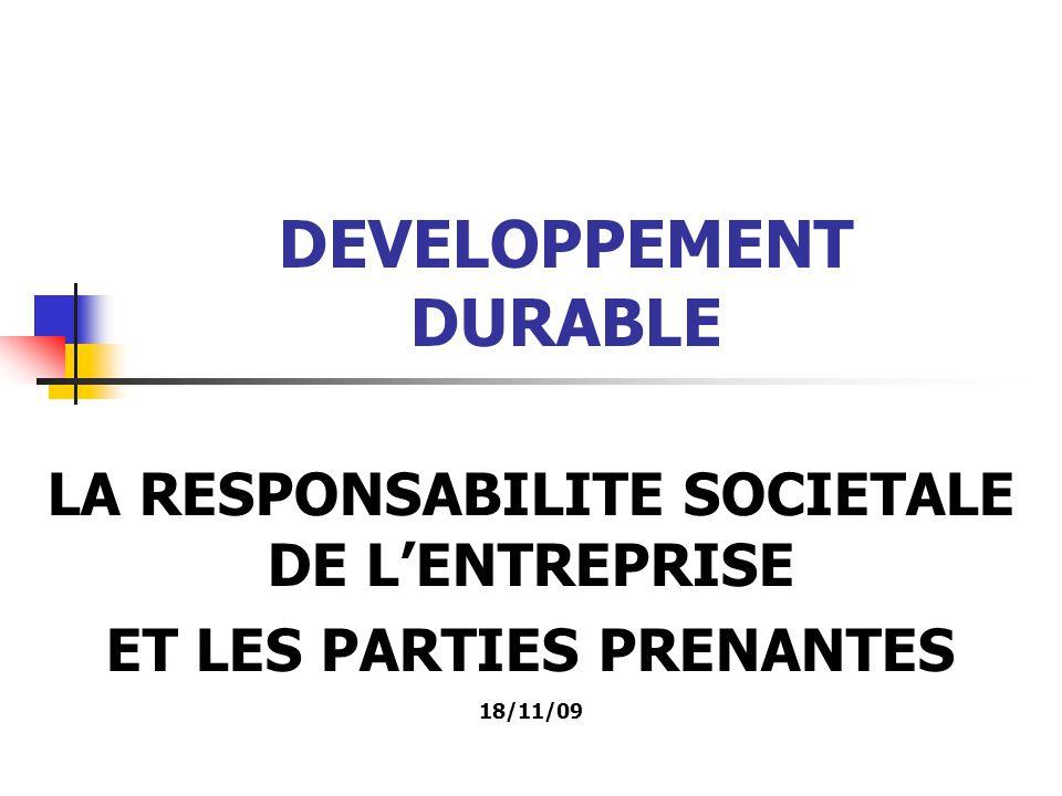 DEVELOPPEMENT DURABLE LA RESPONSABILITE SOCIETALE DE LENTREPRISE ET LES PARTIES PRENANTES 18/11/09