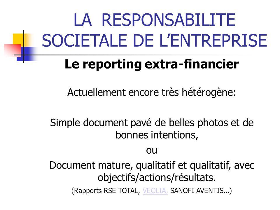 LARESPONSABILITE SOCIETALE DE LENTREPRISE Le reporting extra-financier Actuellement encore très hétérogène: Simple document pavé de belles photos et d