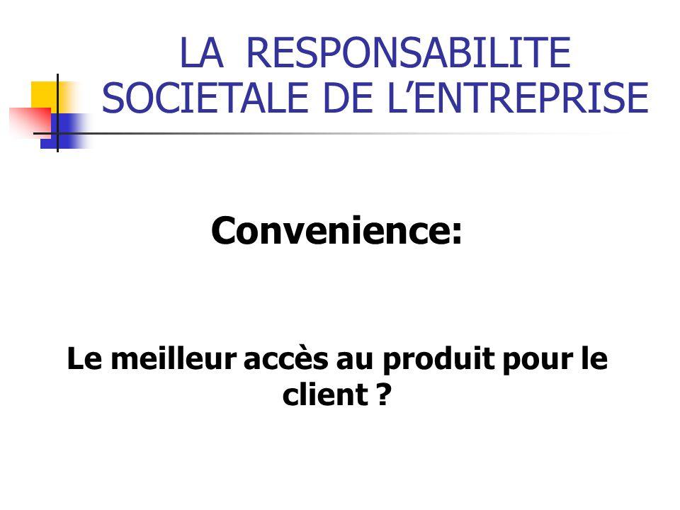 LARESPONSABILITE SOCIETALE DE LENTREPRISE Convenience: Le meilleur accès au produit pour le client ?