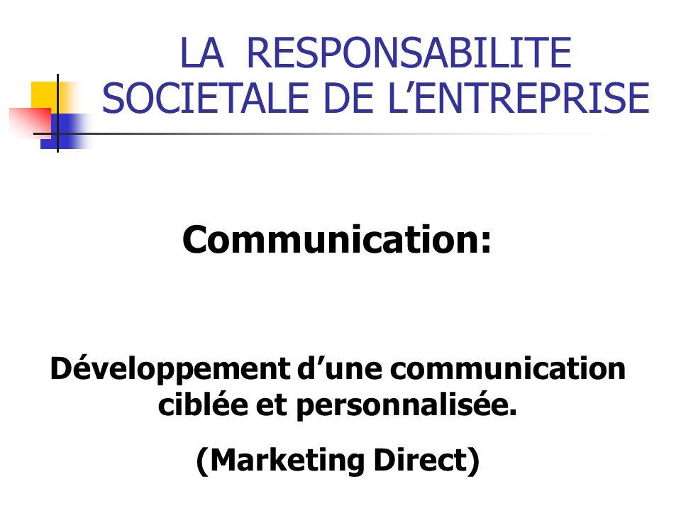 LARESPONSABILITE SOCIETALE DE LENTREPRISE Communication: Développement dune communication ciblée et personnalisée.
