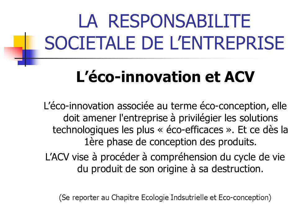 LARESPONSABILITE SOCIETALE DE LENTREPRISE Léco-innovation et ACV Léco-innovation associée au terme éco-conception, elle doit amener l'entreprise à pri