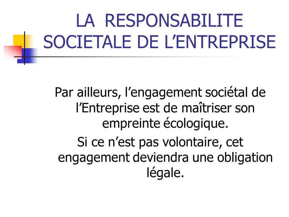 LARESPONSABILITE SOCIETALE DE LENTREPRISE Par ailleurs, lengagement sociétal de lEntreprise est de maîtriser son empreinte écologique.