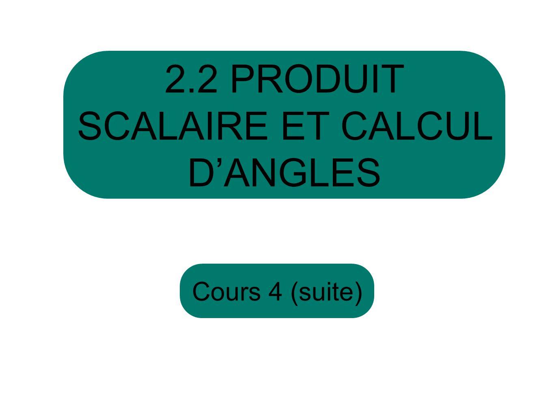 Cours 4 (suite) 2.2 PRODUIT SCALAIRE ET CALCUL DANGLES