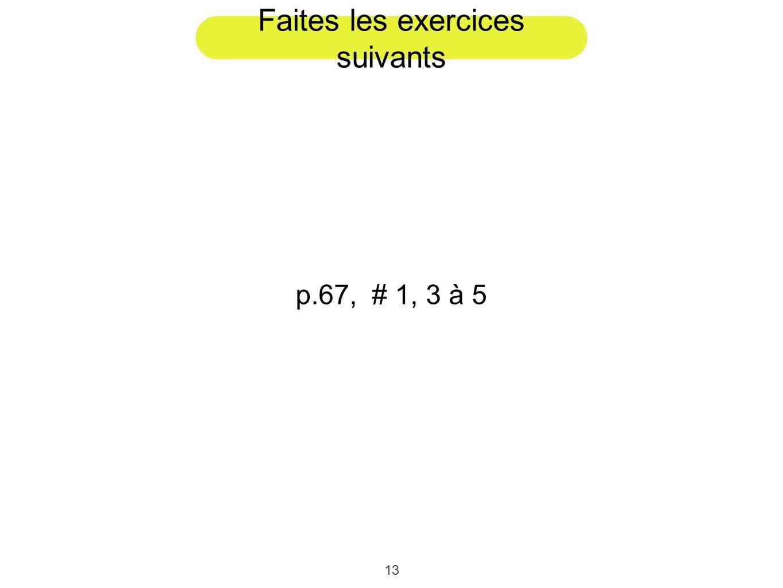 13 Faites les exercices suivants p.67, # 1, 3 à 5