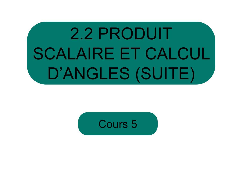 Cours 5 2.2 PRODUIT SCALAIRE ET CALCUL DANGLES (SUITE)