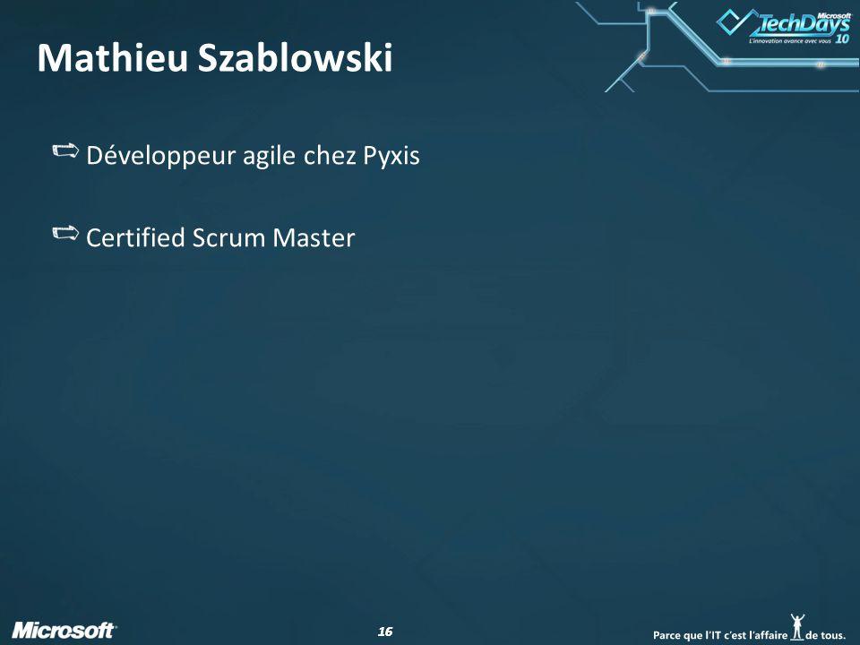 16 Mathieu Szablowski Développeur agile chez Pyxis Certified Scrum Master