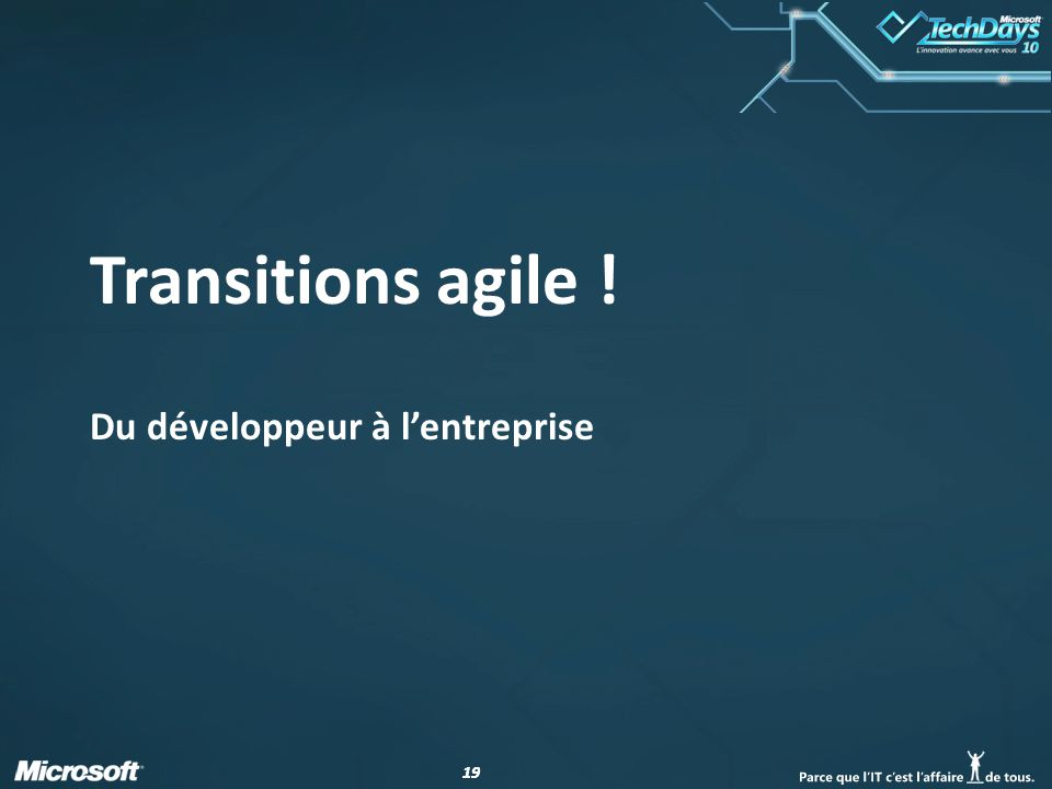 19 Transitions agile ! Du développeur à lentreprise