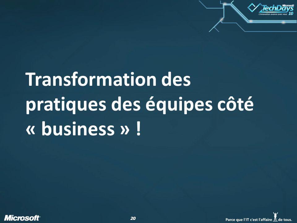 20 Transformation des pratiques des équipes côté « business » !