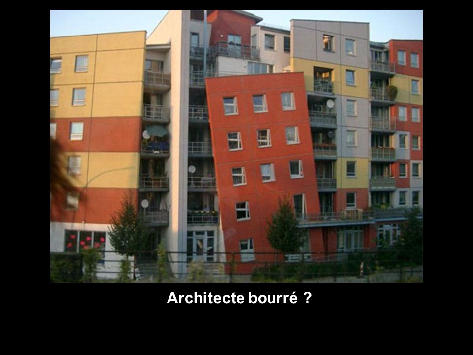 Architecte bourré ?