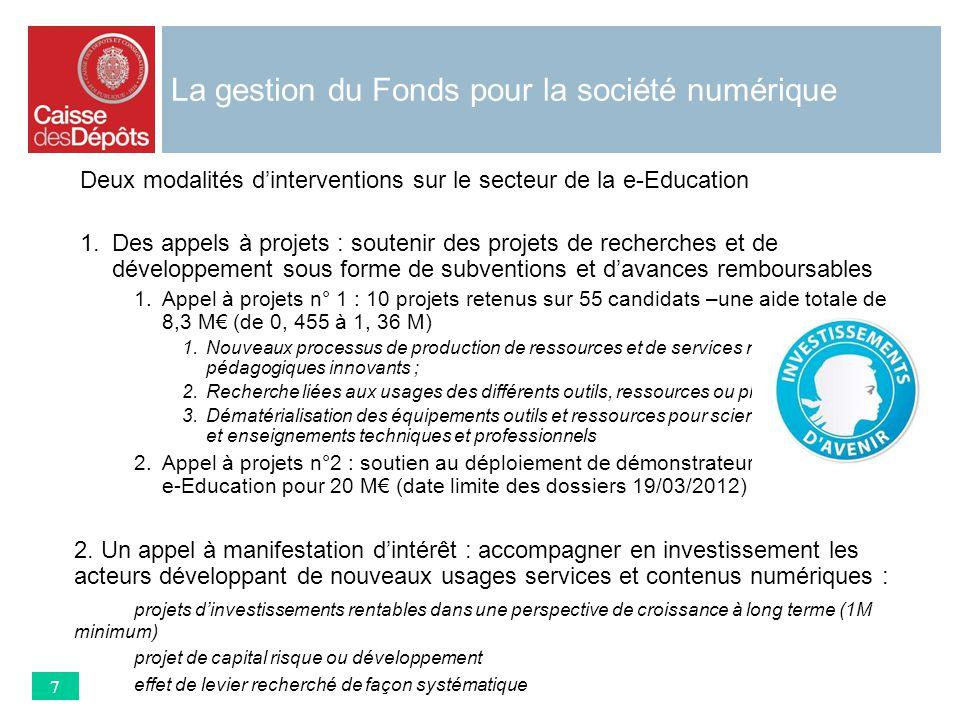 La gestion du Fonds pour la société numérique Deux modalités dinterventions sur le secteur de la e-Education 1.Des appels à projets : soutenir des pro