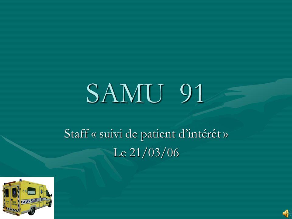 SAMU 91 Staff « suivi de patient dintérêt » Le 21/03/06