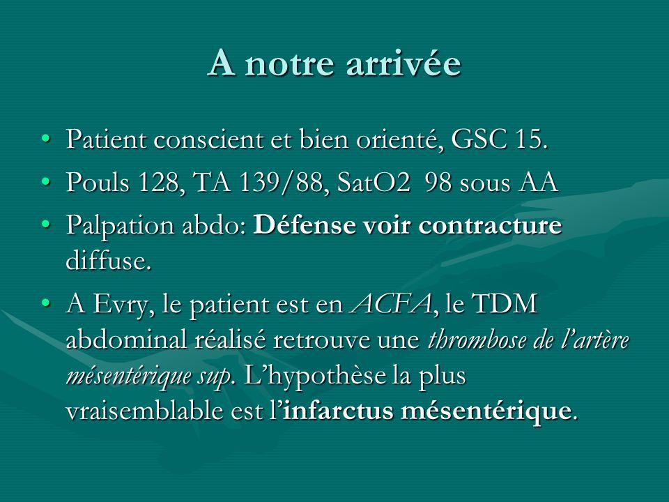 A notre arrivée Patient conscient et bien orienté, GSC 15.Patient conscient et bien orienté, GSC 15. Pouls 128, TA 139/88, SatO2 98 sous AAPouls 128,