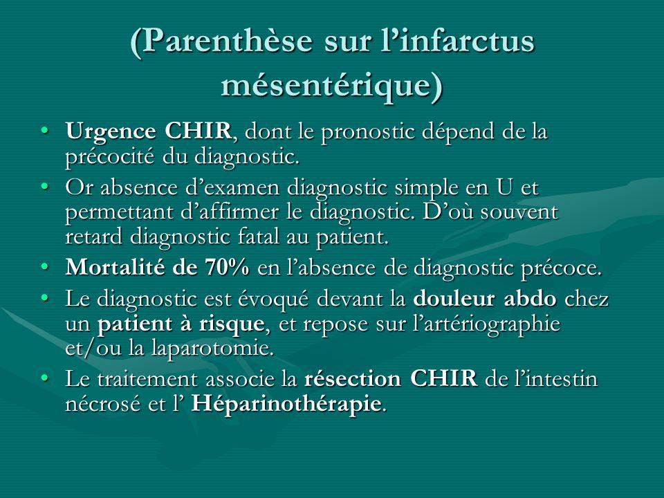 (Parenthèse sur linfarctus mésentérique) Urgence CHIR, dont le pronostic dépend de la précocité du diagnostic.Urgence CHIR, dont le pronostic dépend d