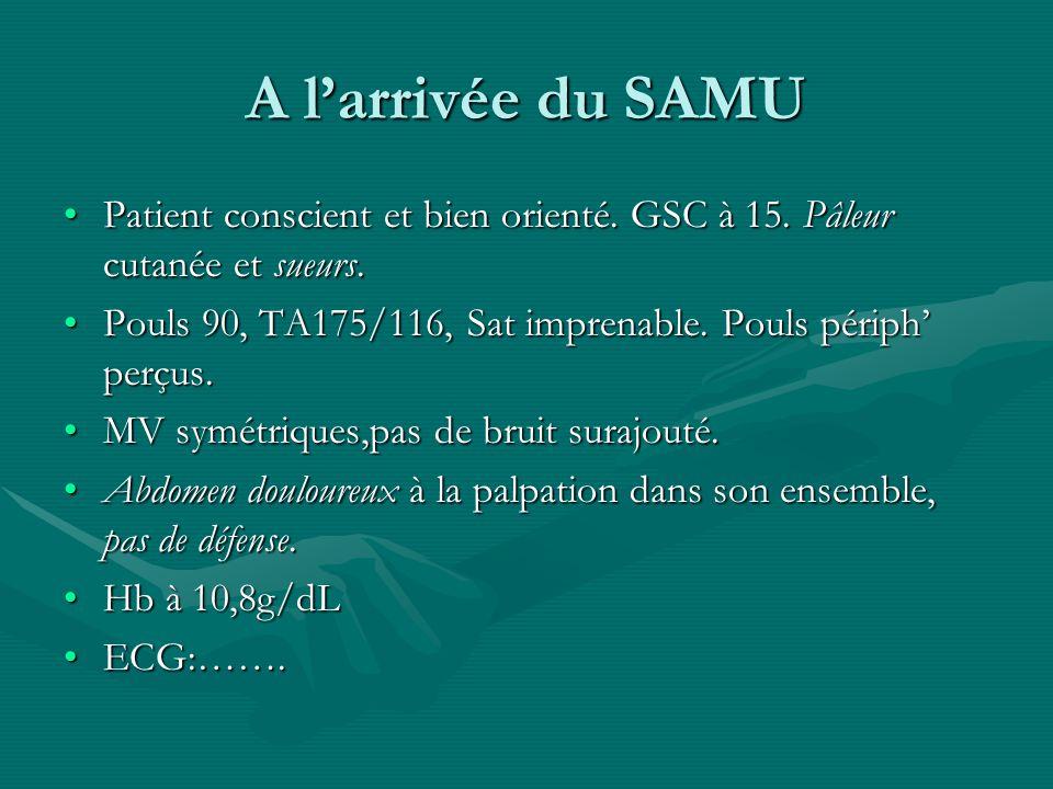 A larrivée du SAMU Patient conscient et bien orienté. GSC à 15. Pâleur cutanée et sueurs.Patient conscient et bien orienté. GSC à 15. Pâleur cutanée e