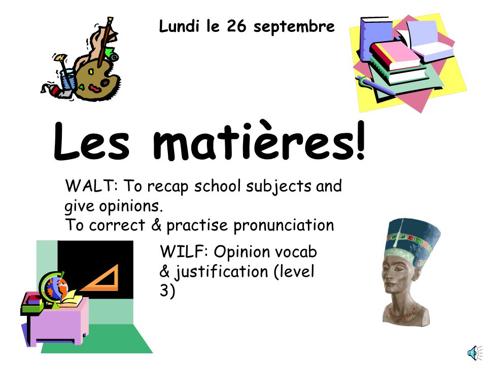 Les matières.Lundi le 26 septembre WALT: To recap school subjects and give opinions.