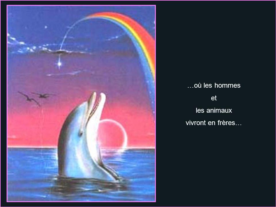 …où les hommes et les animaux vivront en frères…