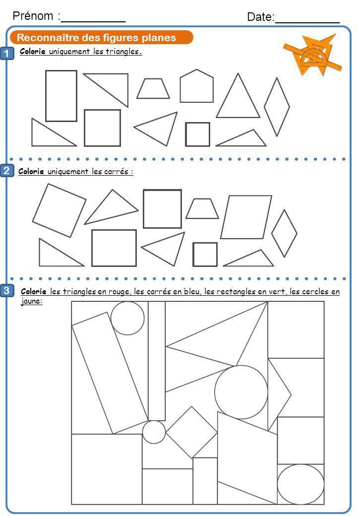 Reconnaître des figures planes Colorie uniquement les triangles. Prénom :__________ Date:__________ 1 2 3 Colorie uniquement les carrés : Colorie les