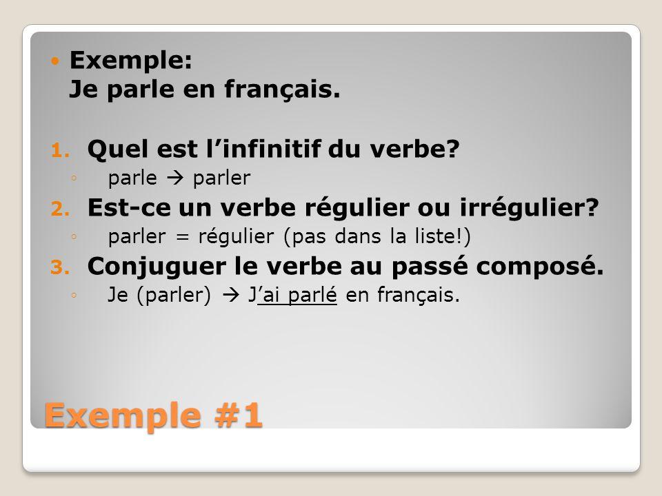 Exemple #1 Exemple: Je parle en français. 1. Quel est linfinitif du verbe? parle parler 2. Est-ce un verbe régulier ou irrégulier? parler = régulier (