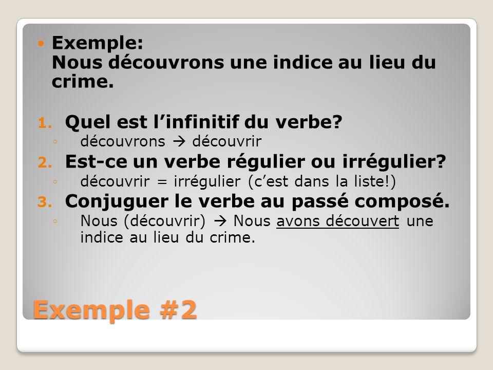 Exemple #2 Exemple: Nous découvrons une indice au lieu du crime. 1. Quel est linfinitif du verbe? découvrons découvrir 2. Est-ce un verbe régulier ou