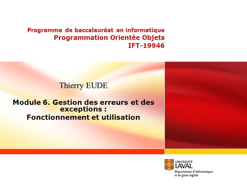 Programme de baccalauréat en informatique Programmation Orientée Objets IFT-19946 Thierry EUDE Module 6. Gestion des erreurs et des exceptions : Fonct