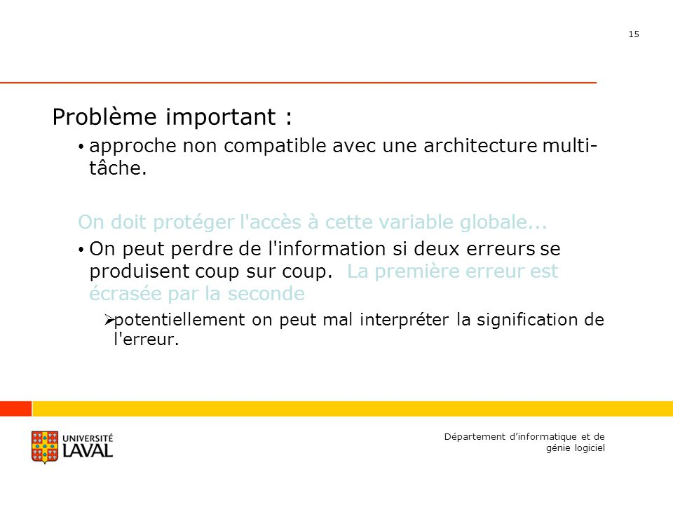15 Département dinformatique et de génie logiciel Problème important : approche non compatible avec une architecture multi- tâche. On doit protéger l'
