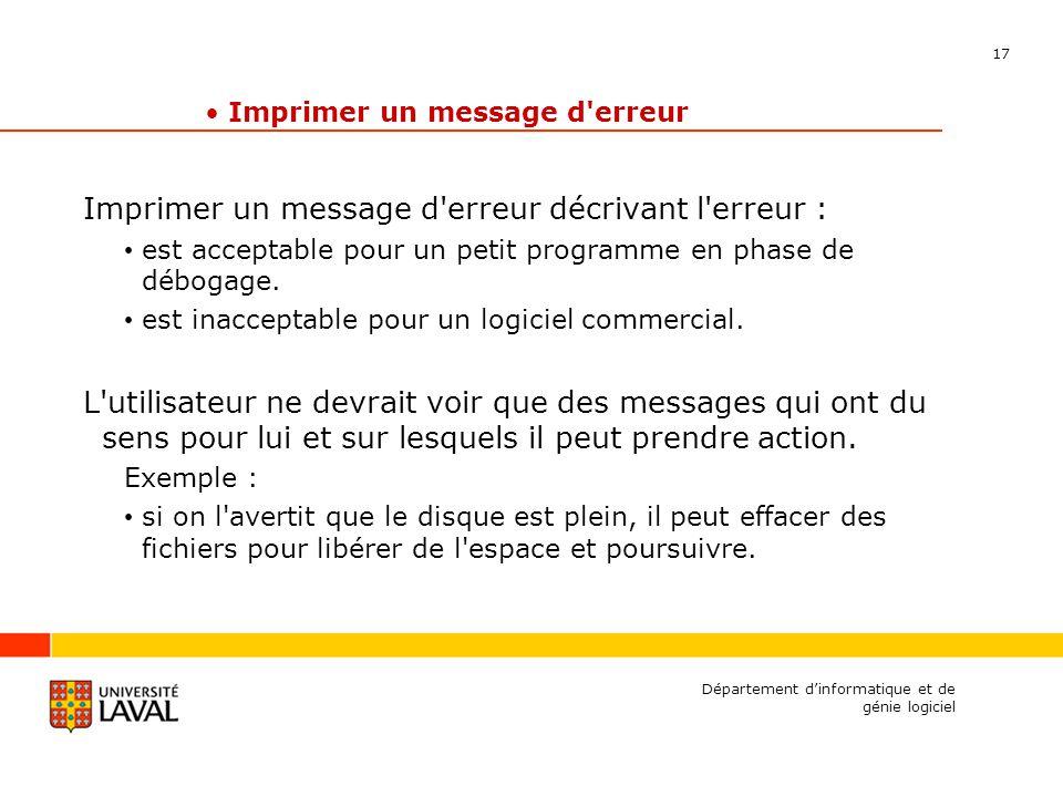 17 Département dinformatique et de génie logiciel Imprimer un message d erreur Imprimer un message d erreur décrivant l erreur : est acceptable pour un petit programme en phase de débogage.