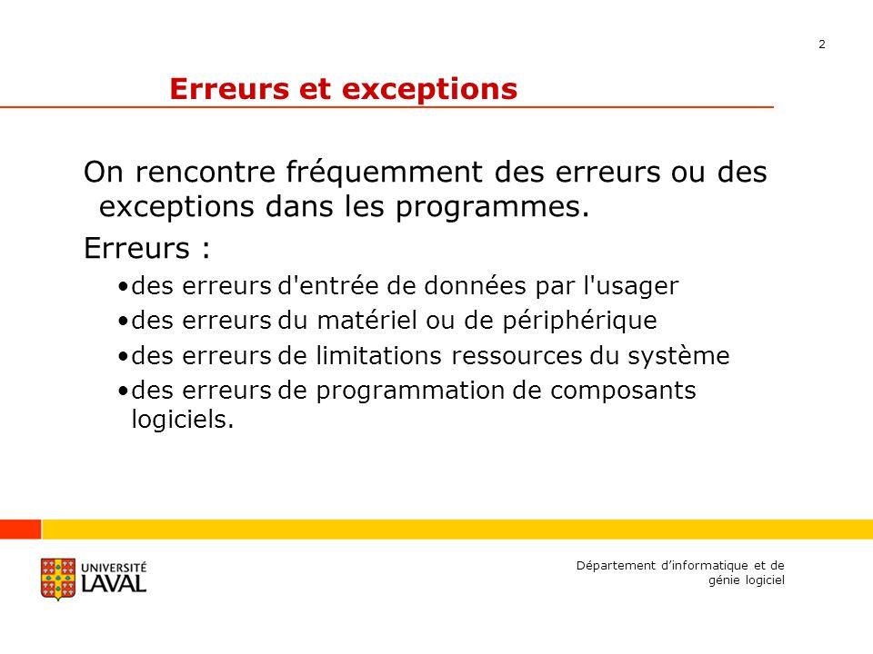 2 Département dinformatique et de génie logiciel Erreurs et exceptions On rencontre fréquemment des erreurs ou des exceptions dans les programmes. Err