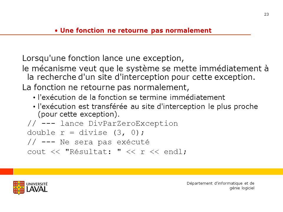 23 Département dinformatique et de génie logiciel Une fonction ne retourne pas normalement Lorsqu'une fonction lance une exception, le mécanisme veut