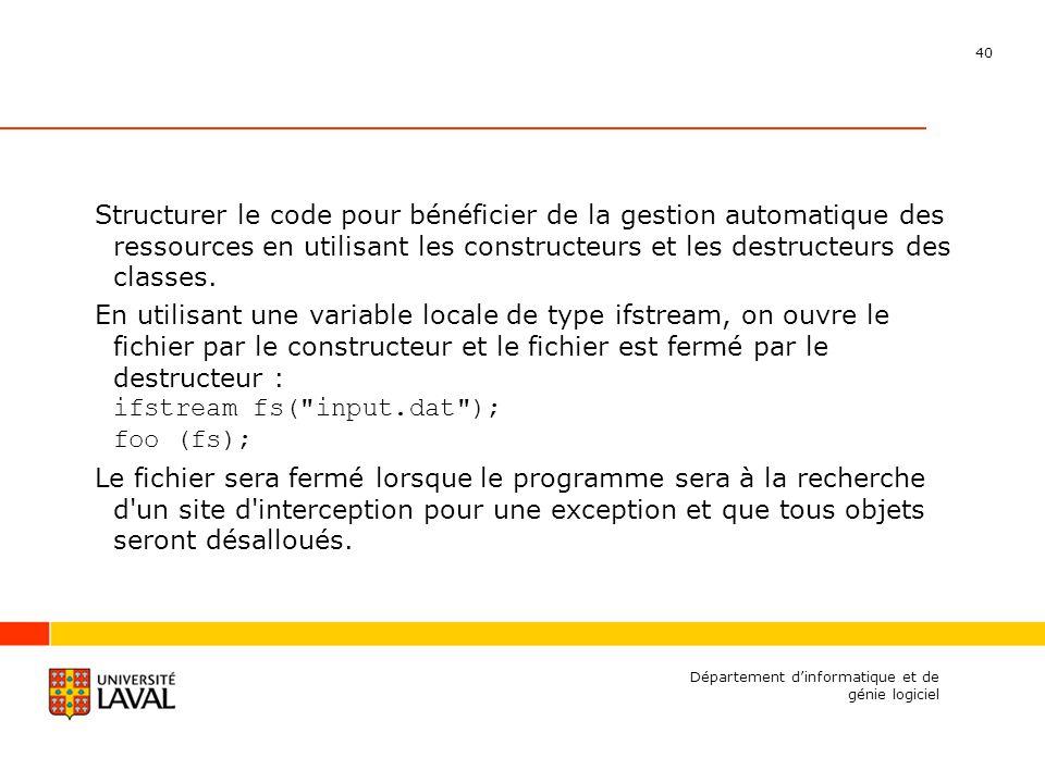 40 Département dinformatique et de génie logiciel Structurer le code pour bénéficier de la gestion automatique des ressources en utilisant les constructeurs et les destructeurs des classes.