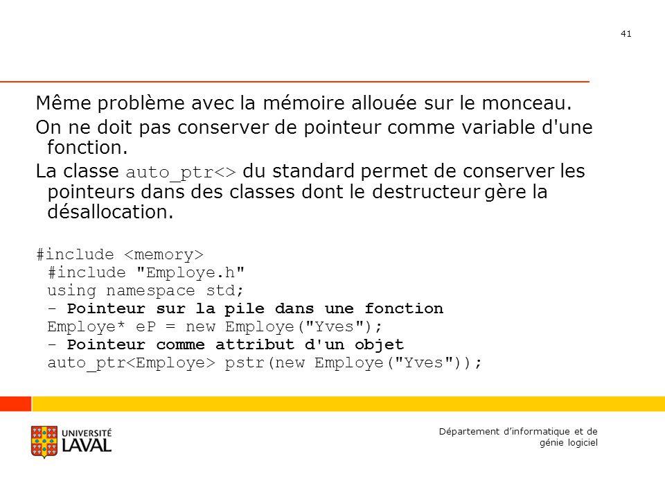 41 Département dinformatique et de génie logiciel Même problème avec la mémoire allouée sur le monceau.