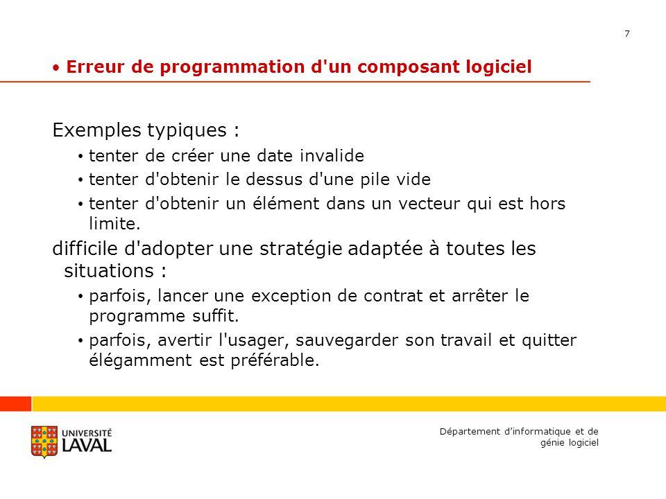 7 Département dinformatique et de génie logiciel Erreur de programmation d'un composant logiciel Exemples typiques : tenter de créer une date invalide