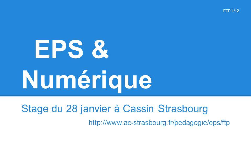 EPS & Numérique Stage du 28 janvier à Cassin Strasbourg http://www.ac-strasbourg.fr/pedagogie/eps/ftp FTP 1/12