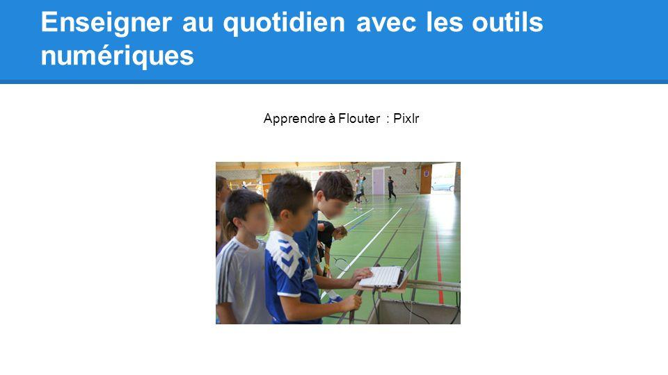 Enseigner au quotidien avec les outils numériques Apprendre à Flouter : Pixlr